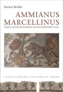 Dariusz Brodka, Ammianus Marcellinus. Studien zum Geschichtsdenken im vierten Jahrhundert n.Chr.