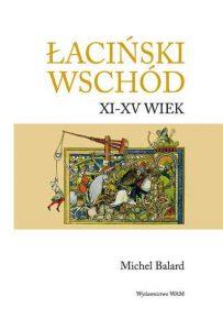 Michel Balard, Łaciński wschód. XI-XV wiek