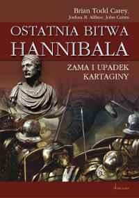 Brian Todd Carey, Joshua B. Allfree, John Cairns, Ostatnia bitwa Hannibala. Zama i upadek Kartaginy