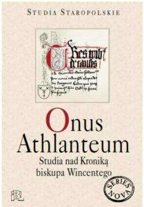 Onus Athlanteum. Studia nad kroniką biskupa Wincentego
