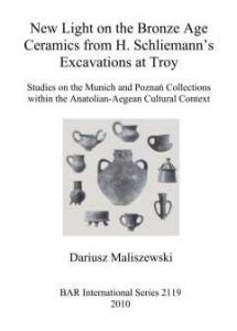 Dariusz Maliszewski, New Light on the Bronze Age Ceramics from H. Schliemann's Excavations at Troy