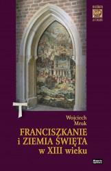Wojciech Mruk, Franciszkanie i Ziemia Święta w XIII w.
