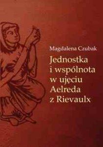 Magdalena Czubak, Jednostka i wspólnota w ujęciu Aelreda z Rievaulx