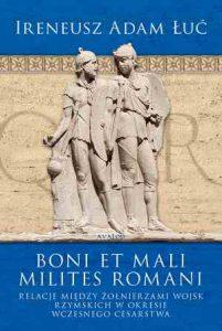 Ireneusz Adam Łuć, Boni et Mali Milites Romani. Relacje między żołnierzami wojsk rzymskich w okresie Wczesnego Cesarstwa