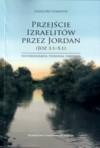 Przejście Izraelitów przez Jordan (Joz 3,1-5,1). Historiografia, teologia, pareneza