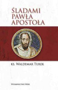 Waldemar Turek, Śladami Pawła Apostoła