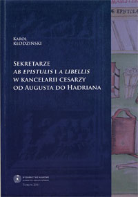 Karola Kłodziński, Sekretarze ab epistulis i a libellis w kancelarii cesarzy od Augusta do Hadriana. Studium historyczno-prawne