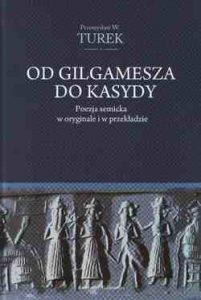 Przemysław W. Turek, Od Gilgamesza do Kasydy. Poezja semicka w oryginale
