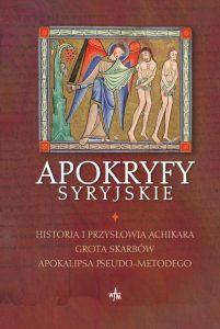 Apokryfy syryjskie. Historia i przysłowia Achikara, Grota Skarbów, Apokalipsa Pseudo-Metodego