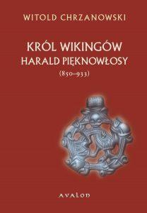 Witold Jan Chrzanowski, Harald Pięknowłosy (ok. 850–933). Król Wikingów. Postać władcy norweskiego na kartach Heimskringli Snorri Sturlussona