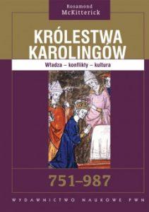 Rosamond McKitterick, Królestwa Karolingów 751-987. Władza. Konflikty. Kultura
