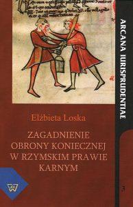 Elżbieta Loska, Zagadnienie obrony koniecznej w rzymskim prawie karnym
