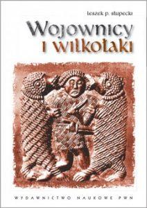 Leszek Paweł Słupecki, Wojownicy i wilkołaki
