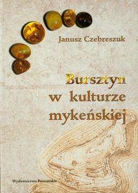 Janusz Czebreszuk, Bursztyn w kulturze mykeńskiej. Zarys problematyki badawczej