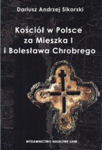 Dariusz Andrzej Sikorski, Kościół w Polsce za Mieszka I i Bolesława Chrobrego. Rozważania nad granicami poznania historycznego