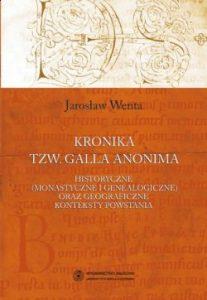 Jarosław Wenta, Kronika tzw. Galla Anonima. Historyczne (monastyczne i genealogiczne) oraz geograficzne konteksty powstania
