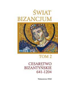 Świat Bizancjum II. Cesarstwo Bizantyńskie 641-1204