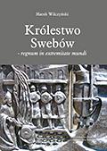 Marek Wilczyński, Królestwo Swebów – regnum in extremitate mundi