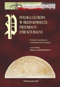 Polska i Europa w średniowieczu. Przemiany strukturalne. Podmioty i przedmioty w badaniach historycznych