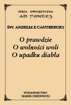 Św. Anzelm z Canterbury, O prawdzie, O wolności woli, O upadku diabła