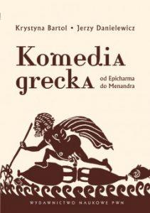 Krystyna Bartol, Jerzy Danielewicz, Komedia grecka, Od Epicharma do Menandra