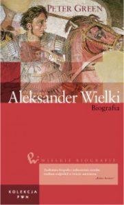 Peter Green, Aleksander Wielki. Biografia