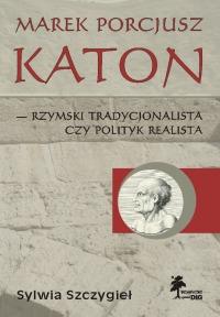 Sylwia Szczygieł, Marek Porcjusz Katon - rzymski tradycjonalista czy polityk realista