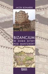 Jacek Bonarek, Bizancjum w dobie bitwy pod Mantzikert. Znaczenie zagrożenia seldżuckiego w polityce bizantyńskiej w XI wieku