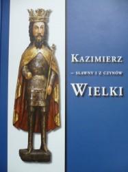 Kazimierz - sławny i z czynów Wielki