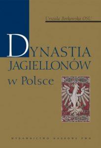 Urszula Borkowska, Dynastia Jagiellonów w Polsce