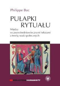 Philippe Buc, Pułapki rytuału. Między wczesnośredniowiecznymi tekstami a teorią nauk społecznych