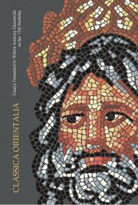 Classica Orientalia. Essays Presented to Wiktor Andrzej Daszewski on his 75th Birthday