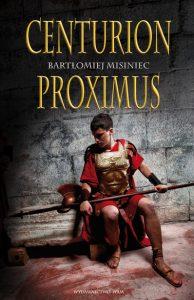 Bartłomiej Misiniec, Centurion Proximus