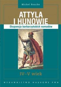 Michel Rouche, Attyla i Hunowie. Ekspansja barbarzyńskich nomadów