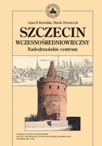 Anna B. Kowalska, Marek Dworaczyk, Szczecin wczesnośredniowieczny