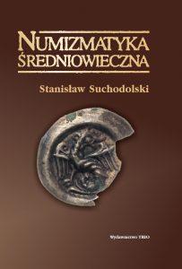 Stanisław Suchodolski, Numizmatyka średniowieczna. Moneta źródłem archeologicznym, historycznym i ikonograficzny