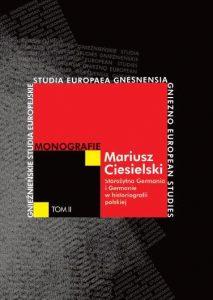 Mariusz Ciesielski, Starożytna Germania i Germanie w historiografii polskiej. Od Naruszewicza po czasy współczesne