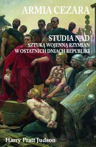 Harry Pratt Judson, Armia Cezara. Studia nad sztuką wojenną Rzymian w ostatnich dniach Republiki