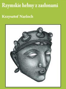 Krzysztof Narloch, Rzymskie hełmy z zasłonami