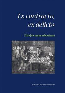 Ex contractu, ex delicto - z dziejów prawa zobowiązań