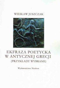 Wiesław Juszczak, Ekfraza poetycka w antycznej Grecji