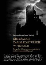 Sławomir Jóźwiak, Janusz Trupinda, Krzyżackie zamki komturskie w Prusach