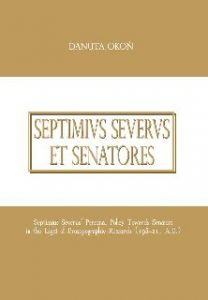 Septimius Severus et senatores. Septimius Severus' Personal Policy Towards Senators in the Light of Prosopographic Research (193–211 A.D.)
