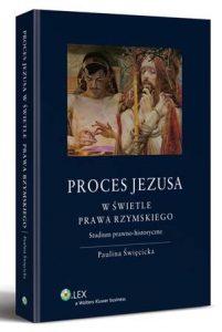 Paulina Święcicka, Proces Jezusa w świetle prawa rzymskiego. Studium prawno-historyczne