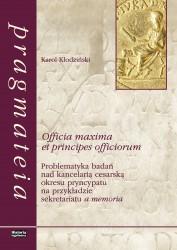 Karol Kłodziński, Officia maxima et principes officiorum. Problematyka badań nad kancelarią cesarską okresu pryncypatu na przykładzie sekretariatu a memoria