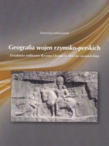 Katarzyna Maksymiuk, Geografia wojen rzymsko-perskich