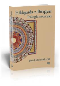 Błażej Matusiak OP, Hildegarda z Bingen Teologia muzyki