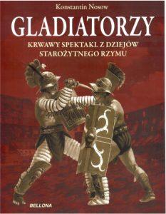 Konstantin Nossov, Gladiatorzy. Krwawy spektakl z dziejów starożytnego Rzymu