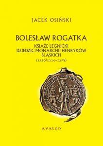Jacek Osiński, Bolesław Rogatka. Książę legnicki