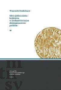 Wojciech Drelicharz, Idea zjednoczenia Królestwa w średniowiecznym dziejopisarstwie polskim